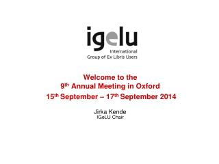 Welcome to the 9 th  Annual Meeting in Oxford  15 th  September – 17 th  September 2014