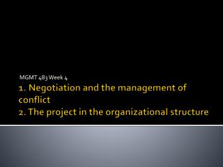 1. Negotiation and the management of conflict 2. The project in the organizational structure