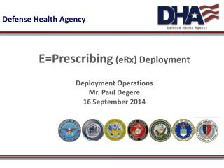 E=Prescribing (eRx ) Deployment Deployment Operations  Mr. Paul Degere 16 September 2014