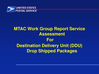 MTAC Work Group Report Service Assessment  For  Destination Delivery Unit DDU Drop Shipped Packages
