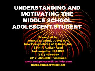 UNDERSTANDING AND MOTIVATING THE MIDDLE SCHOOL ADOLESCENT/STUDENT
