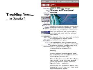 Troubling News… …in Genetics?