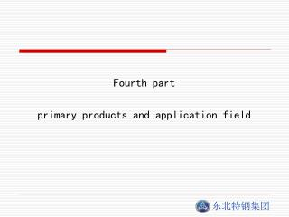 Fourth part primary products and application field