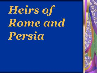 Heirs of Rome and Persia