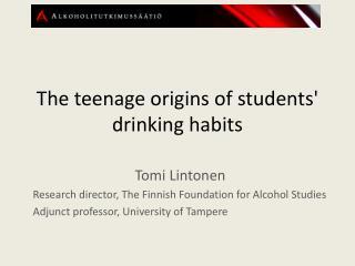 The teenage origins of students' drinking habits