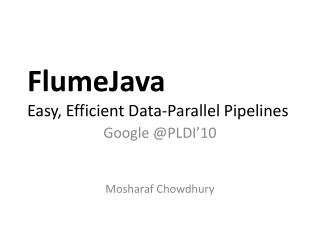 FlumeJava Easy, Efficient Data-Parallel Pipelines