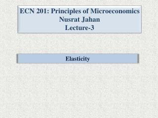 ECN 201: Principles of Microeconomics Nusrat Jahan Lecture-3