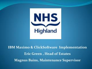 IBM  Maximo &  ClickSoftware   Implementation Eric  Green , Head of  Estates