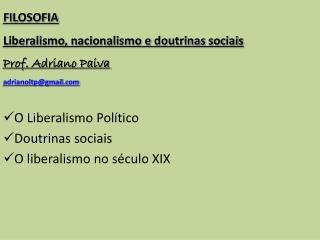 FILOSOFIA  Liberalismo, nacionalismo e doutrinas sociais Prof. Adriano Paiva adrianoltp@gmail