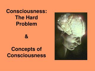 Consciousness:  The Hard Problem    Concepts of Consciousness