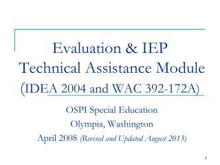 Evaluation & IEP  Technical Assistance Module ( IDEA 2004 and WAC 392-172A)