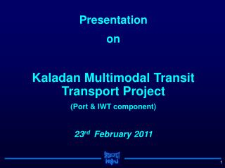 Presentation  on  Kaladan Multimodal Transit Transport Project (Port & IWT component)