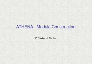 ATHENA - Module Construction