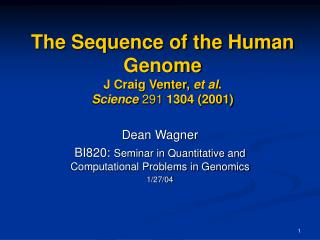 The Sequence of the Human Genome J Craig Venter,  et al . Science 291  1304 (2001)
