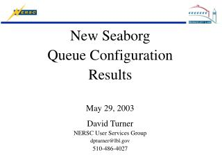 New Seaborg  Queue Configuration  Results May 29, 2003 David Turner NERSC User Services Group