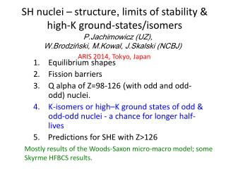 SH nuclei – structure ,  limits of stability & high-K ground-states/isomers