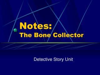 Notes: The Bone Collector
