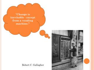 """ Change is inevitable - except from a vending machine."""