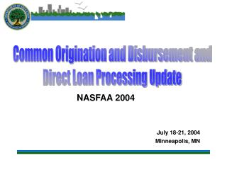 Common Origination and Disbursement and Direct Loan Processing Update