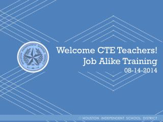 Welcome CTE Teachers! Job Alike Training 08-14-2014