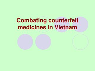 Combating counterfeit medicines in Vietnam