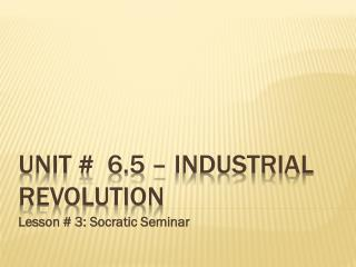 Unit #  6.5 – Industrial Revolution