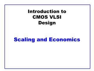 Introduction to CMOS VLSI Design   Scaling and Economics