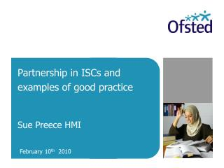 Partnership in ISCs and examples of good practice  Sue Preece HMI