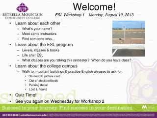 Welcome! ESL Workshop 1    Monday, August 19, 2013
