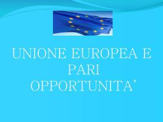UNIONE EUROPEA E PARI OPPORTUNITA'