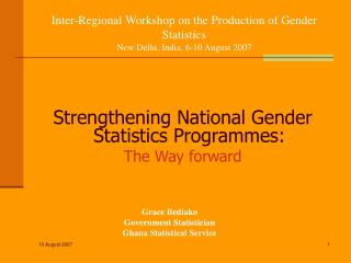 Inter-Regional Workshop on the Production of Gender Statistics New Delhi, India, 6-10 August 2007