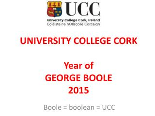 UNIVERSITY COLLEGE CORK Year of  GEORGE BOOLE 2015