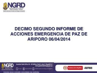 DECIMO  SEGUNDO INFORME DE ACCIONES EMERGENCIA DE PAZ DE ARIPORO  06/04/2014