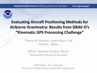 Theresa M. Damiani, Andria  Bilich , and  Gerald L.  Mader NOAA- National Geodetic Survey,