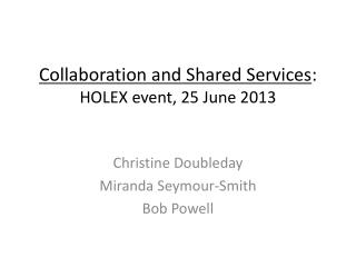Collaboration and Shared Services : HOLEX event, 25 June 2013