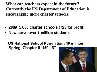 2009  5,000 charter schools (725 for profit)  Now serve over 1 million students