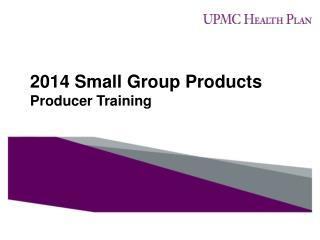 2014 Small Group Products Producer Training