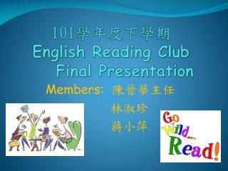 101 學年度下學期 English Reading Club     Final Presentation