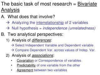 The basic task of most research =  Bivariate Analysis