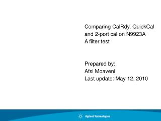 Comparing CalRdy, QuickCal and 2-port cal on N9923A  A filter test   Prepared by: Afsi Moaveni Last update: May 12, 2010