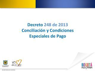 Decreto  248 de 2013 Conciliaci�n y Condiciones Especiales de Pago