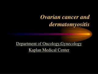 Ovarian cancer and dermatomyositis