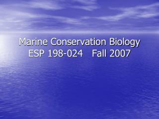 Marine Conservation Biology ESP 198-024   Fall 2007