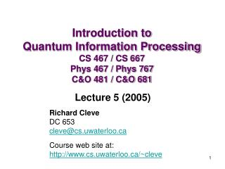 Richard Cleve  DC 653 cleve@cs.uwaterloo Course web site at:  cs.uwaterloo/~cleve