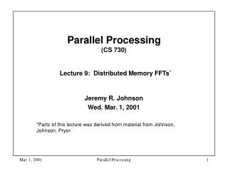 Parallel Processing  (CS 730) Lecture 9:  Distributed Memory FFTs *