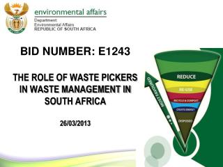 Bid Number: E1243 THE ROLE OF WASTE PICKERS IN WASTE MANAGEMENT IN SOUTH AFRICA 26/03/2013