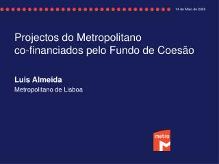 Projectos do Metropolitano co-financiados pelo Fundo de Coes�o Luis Almeida