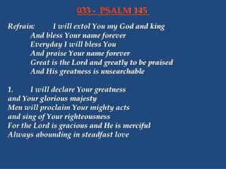Refrain:	I will extol You my God and king 		And bless Your name forever