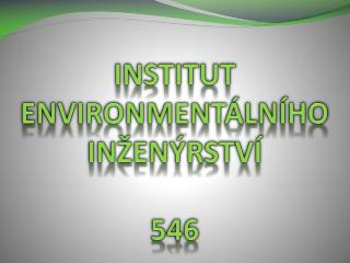 Institut environmentálního inženýrství 546