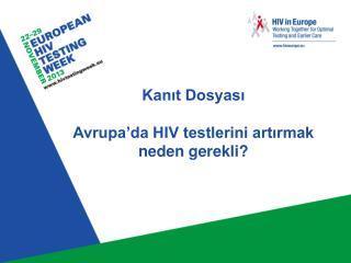 Kanıt Dosyası Avrupa'da HIV testlerini artırmak neden gerekli?